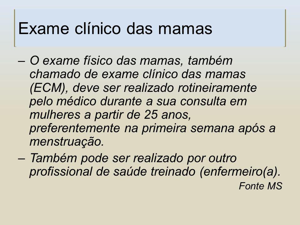 Exame clínico das mamas –O exame físico das mamas, também chamado de exame clínico das mamas (ECM), deve ser realizado rotineiramente pelo médico dura