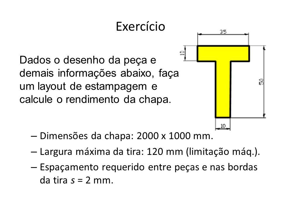 Exercício – Dimensões da chapa: 2000 x 1000 mm. – Largura máxima da tira: 120 mm (limitação máq.). – Espaçamento requerido entre peças e nas bordas da