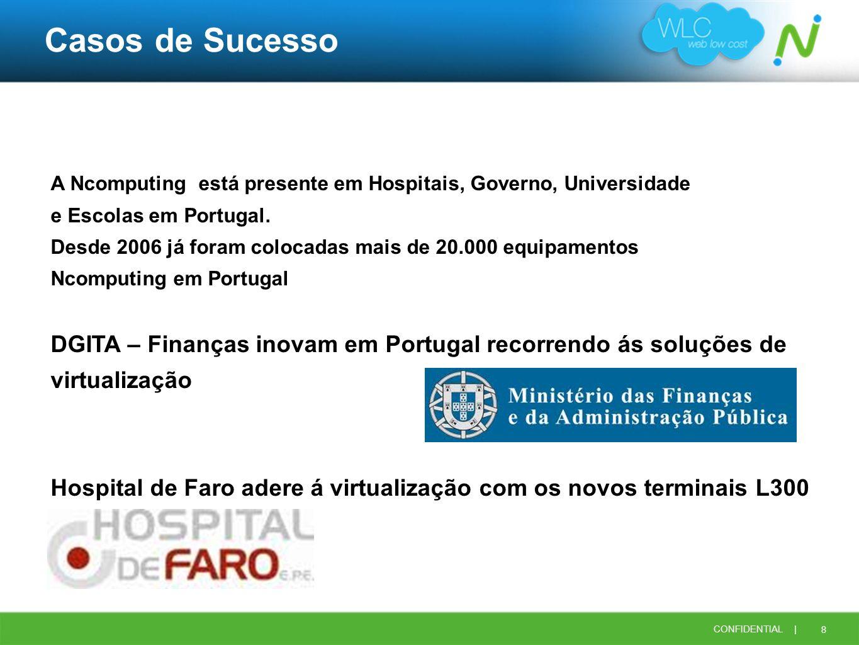8 CONFIDENTIAL | Casos de Sucesso A Ncomputing está presente em Hospitais, Governo, Universidade e Escolas em Portugal. Desde 2006 já foram colocadas