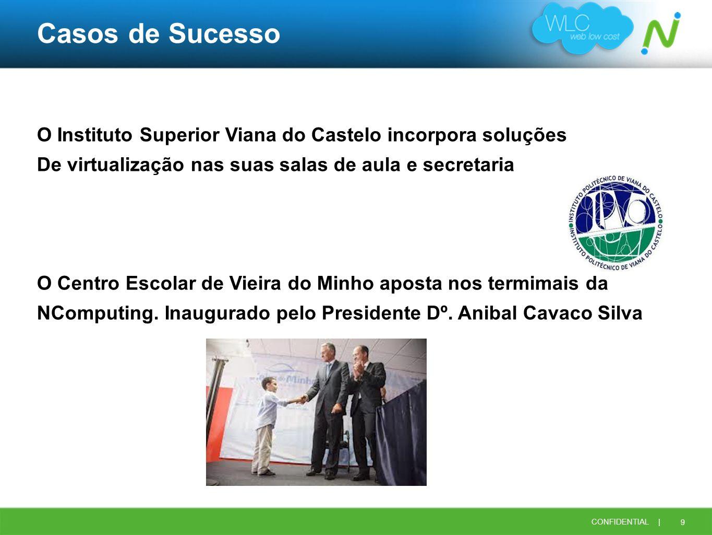 9 CONFIDENTIAL | Casos de Sucesso O Instituto Superior Viana do Castelo incorpora soluções De virtualização nas suas salas de aula e secretaria O Cent