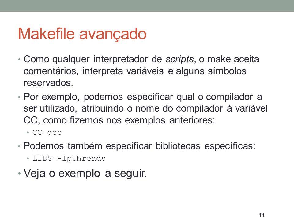 Makefile avançado Como qualquer interpretador de scripts, o make aceita comentários, interpreta variáveis e alguns símbolos reservados. Por exemplo, p