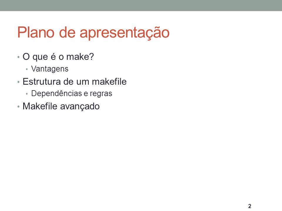 Makefile avançado Além das variáveis definidas pelo usuário, o makefile possui alguns truques.