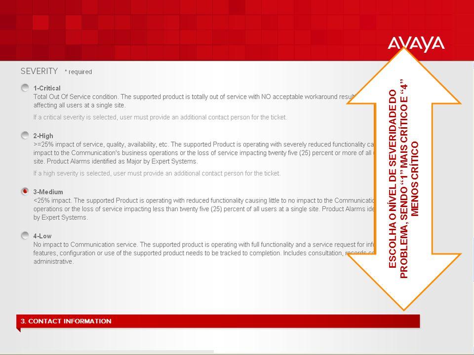 © 2010 Avaya Inc. All rights reserved. 14 ESCOLHA O NÍVEL DE SEVERIDADE DO PROBLEMA, SENDO 1 MAIS CRÍTICO E 4 MENOS CRÍTICO