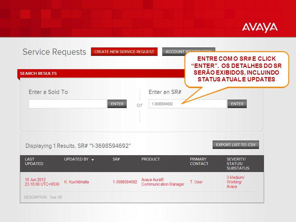 © 2010 Avaya Inc. All rights reserved. 22 ENTRE COM O SR# E CLICK ENTER. OS DETALHES DO SR SERÃO EXIBIDOS, INCLUINDO STATUS ATUAL E UPDATES