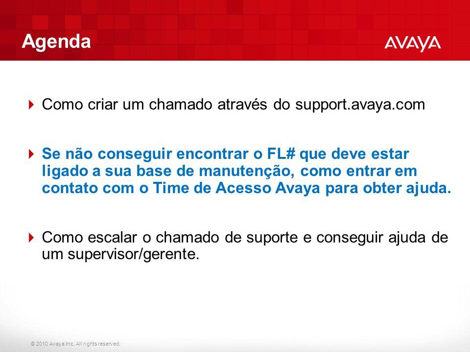 © 2010 Avaya Inc. All rights reserved. Agenda Como criar um chamado através do support.avaya.com Se não conseguir encontrar o FL# que deve estar ligad
