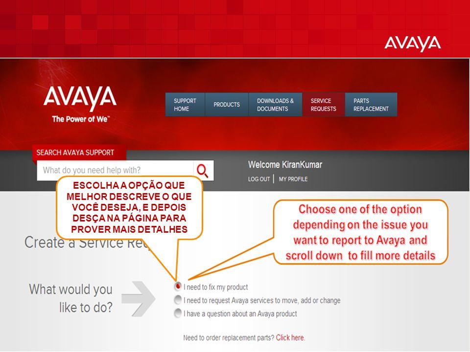 © 2010 Avaya Inc. All rights reserved. 6 ESCOLHA A OPÇÃO QUE MELHOR DESCREVE O QUE VOCÊ DESEJA, E DEPOIS DESÇA NA PÁGINA PARA PROVER MAIS DETALHES