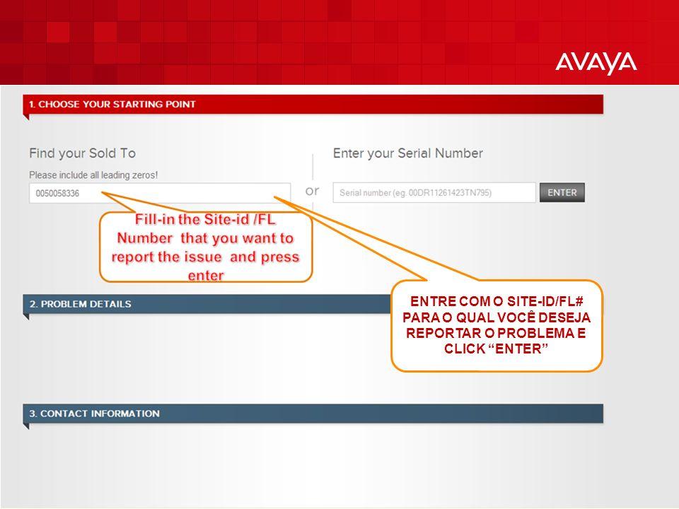 © 2010 Avaya Inc. All rights reserved. 7 ENTRE COM O SITE-ID/FL# PARA O QUAL VOCÊ DESEJA REPORTAR O PROBLEMA E CLICK ENTER