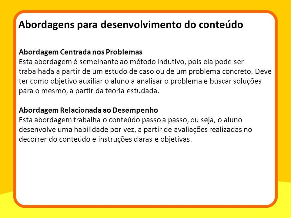 Abordagem Centrada nos Problemas Esta abordagem é semelhante ao método indutivo, pois ela pode ser trabalhada a partir de um estudo de caso ou de um p