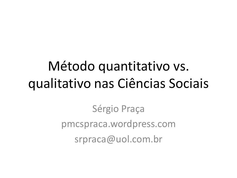 Método quantitativo vs. qualitativo nas Ciências Sociais Sérgio Praça pmcspraca.wordpress.com srpraca@uol.com.br