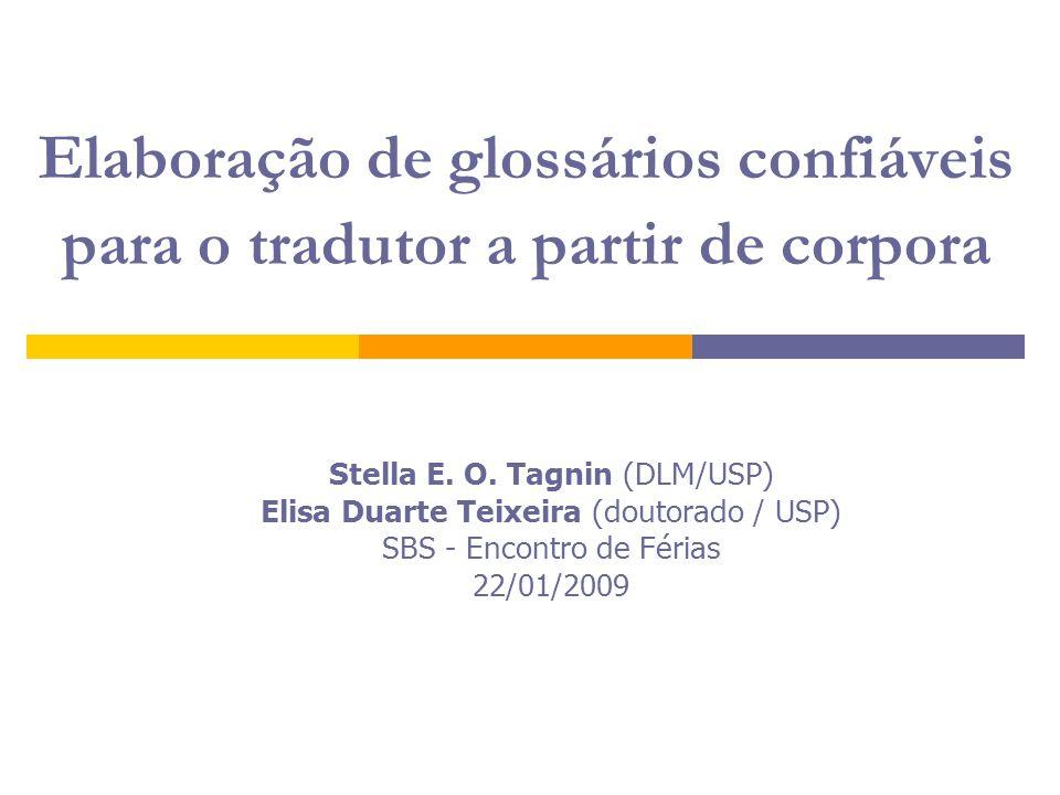 Elaboração de glossários confiáveis para o tradutor a partir de corpora Stella E. O. Tagnin (DLM/USP) Elisa Duarte Teixeira (doutorado / USP) SBS - En