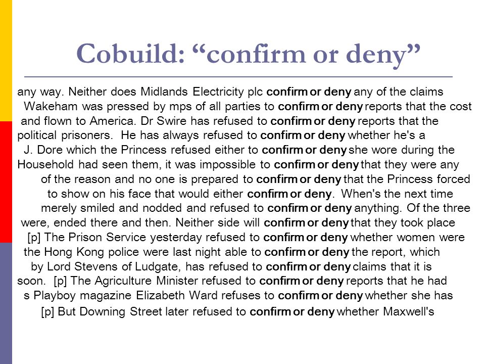 Cobuild: confirm or deny any way. Neither does Midlands Electricity plc confirm or deny any of the claims Wakeham was pressed by mps of all parties to