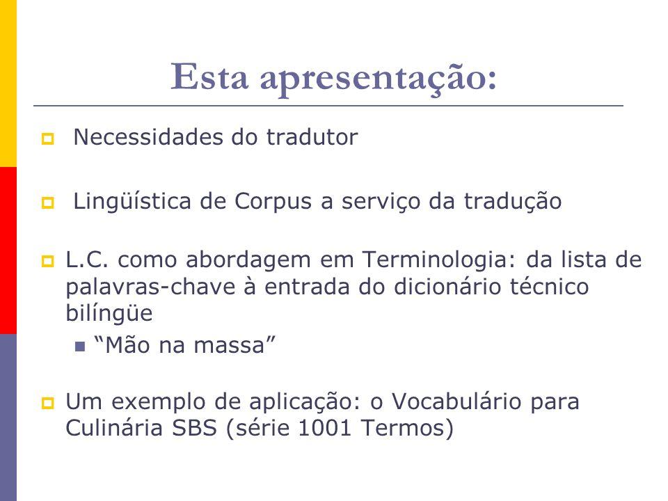 Esta apresentação: Necessidades do tradutor Lingüística de Corpus a serviço da tradução L.C. como abordagem em Terminologia: da lista de palavras-chav