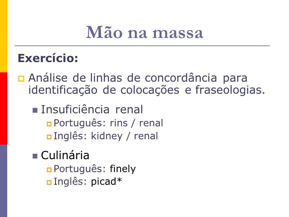 Mão na massa Exercício: Análise de linhas de concordância para identificação de colocações e fraseologias. Insuficiência renal Português: rins / renal