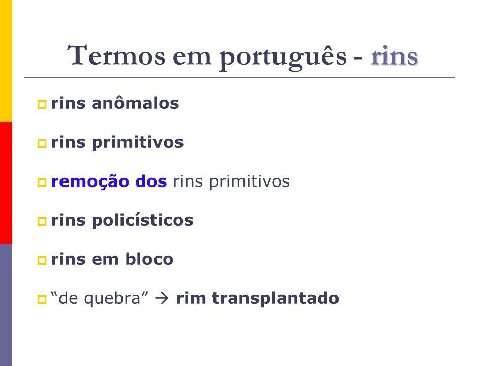rins Termos em português - rins rins anômalos rins primitivos remoção dos rins primitivos rins policísticos rins em bloco de quebra rim transplantado