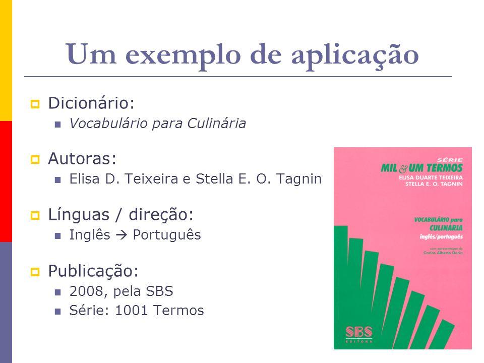Um exemplo de aplicação Dicionário: Vocabulário para Culinária Autoras: Elisa D. Teixeira e Stella E. O. Tagnin Línguas / direção: Inglês Português Pu