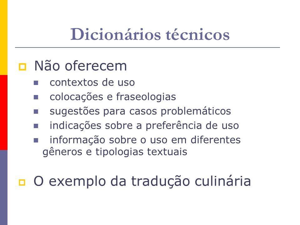 Dicionários técnicos Não oferecem contextos de uso colocações e fraseologias sugestões para casos problemáticos indicações sobre a preferência de uso