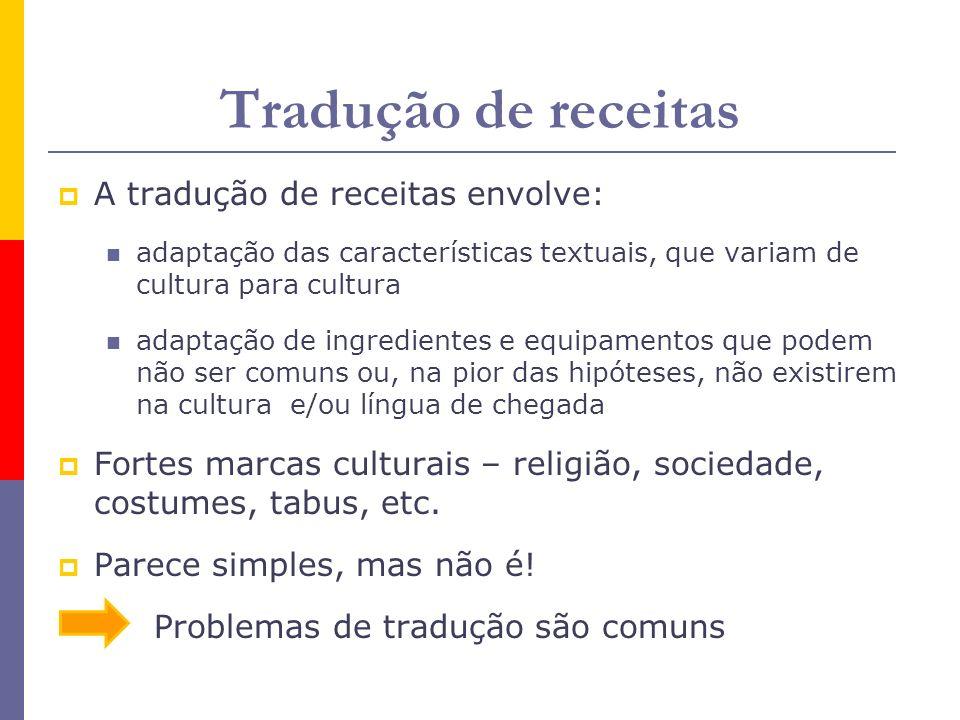 Tradução de receitas A tradução de receitas envolve: adaptação das características textuais, que variam de cultura para cultura adaptação de ingredien