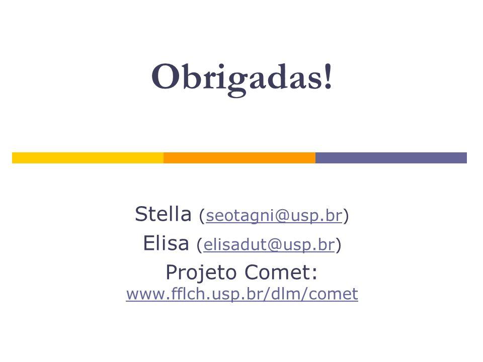 Obrigadas! Stella (seotagni@usp.br)seotagni@usp.br Elisa (elisadut@usp.br)elisadut@usp.br Projeto Comet: www.fflch.usp.br/dlm/comet www.fflch.usp.br/d