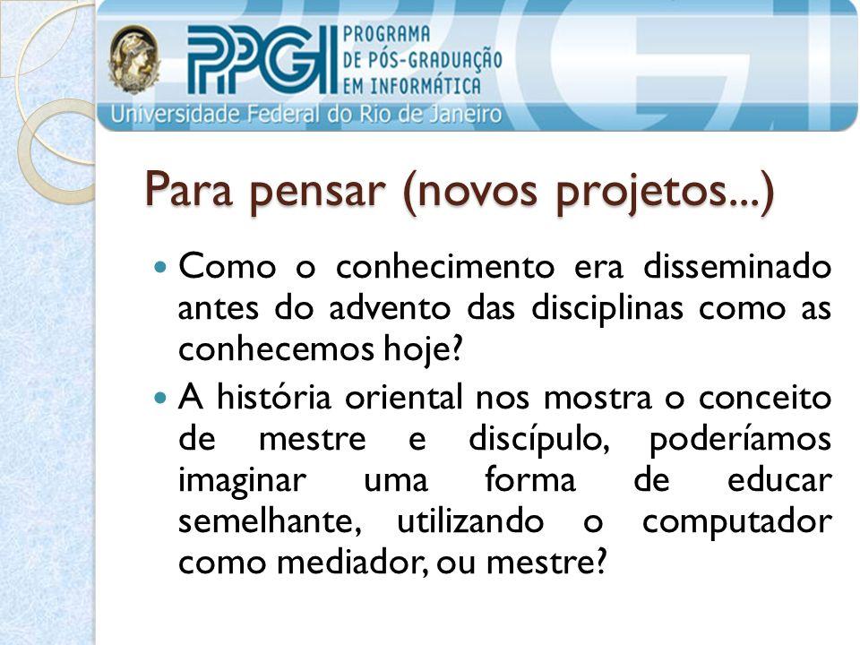 Para pensar (novos projetos...) Como o conhecimento era disseminado antes do advento das disciplinas como as conhecemos hoje.