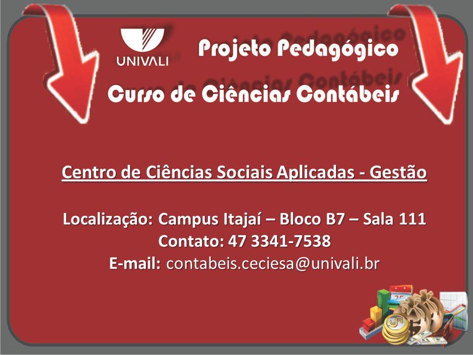 Centro de Ciências Sociais Aplicadas - Gestão Localização: Campus Itajaí – Bloco B7 – Sala 111 Contato: 47 3341-7538 E-mail: contabeis.ceciesa@univali.br
