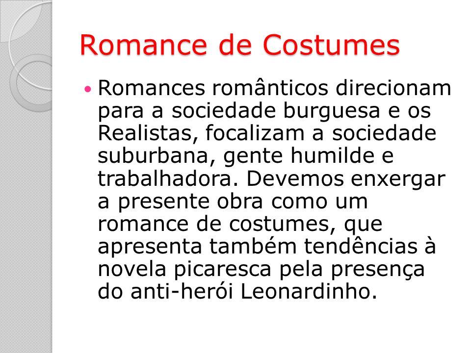 Romance de Costumes Romances românticos direcionam para a sociedade burguesa e os Realistas, focalizam a sociedade suburbana, gente humilde e trabalhadora.