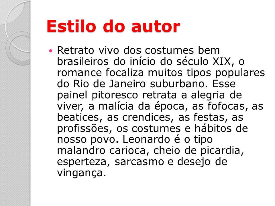 Estilo do autor Retrato vivo dos costumes bem brasileiros do início do século XIX, o romance focaliza muitos tipos populares do Rio de Janeiro suburbano.