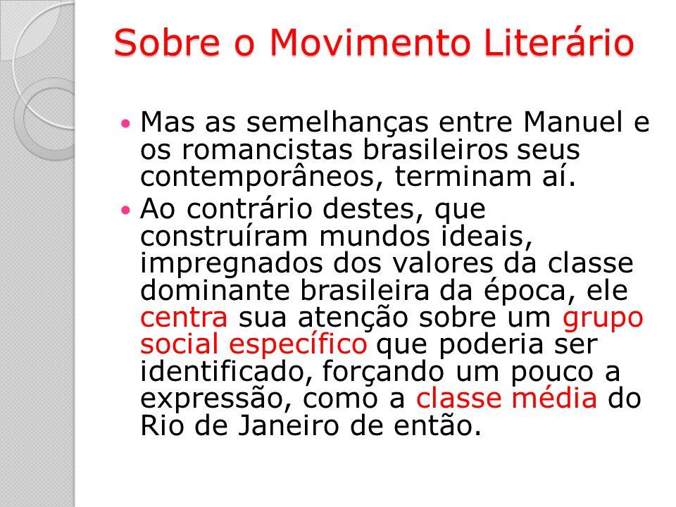 Sobre o Movimento Literário Mas as semelhanças entre Manuel e os romancistas brasileiros seus contemporâneos, terminam aí.