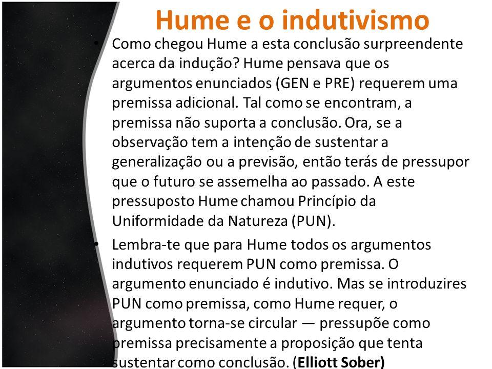 Hume e o indutivismo Como chegou Hume a esta conclusão surpreendente acerca da indução? Hume pensava que os argumentos enunciados (GEN e PRE) requerem