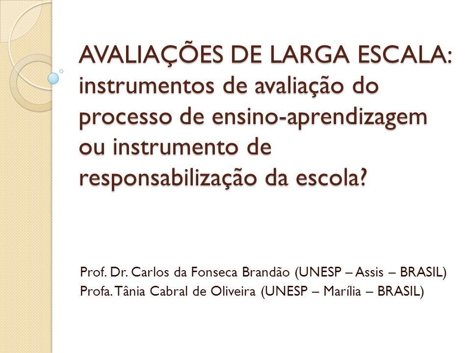 AVALIAÇÕES DE LARGA ESCALA: instrumentos de avaliação do processo de ensino-aprendizagem ou instrumento de responsabilização da escola? Prof. Dr. Carl