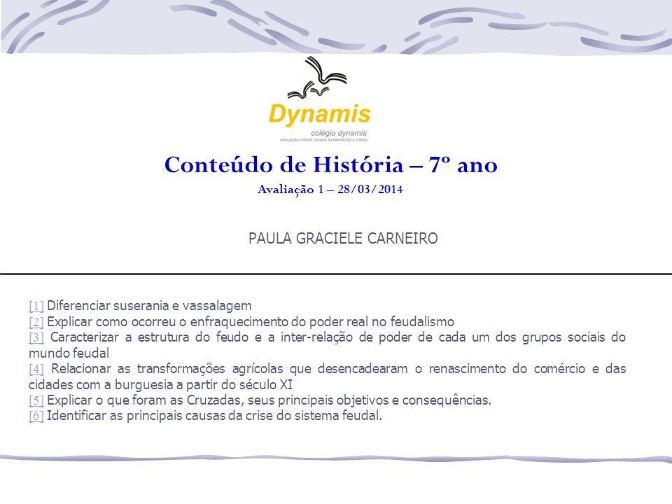 Conteúdo de História – 7º ano Avaliação 1 – 28/03/2014 PAULA GRACIELE CARNEIRO [1][1] Diferenciar suserania e vassalagem [2][2] Explicar como ocorreu