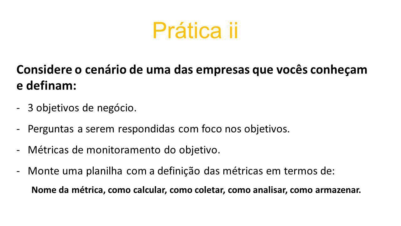 Prática ii Considere o cenário de uma das empresas que vocês conheçam e definam: -3 objetivos de negócio.