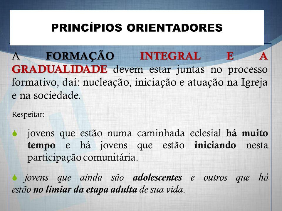FORMAÇÃO INTEGRAL E A GRADUALIDADE A FORMAÇÃO INTEGRAL E A GRADUALIDADE devem estar juntas no processo formativo, daí: nucleação, iniciação e atuação na Igreja e na sociedade.