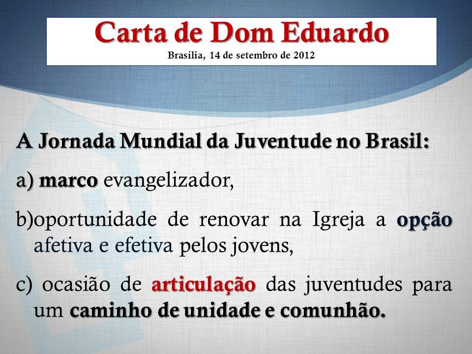 Carta de Dom Eduardo Carta de Dom Eduardo Brasília, 14 de setembro de 2012 A Jornada Mundial da Juventude no Brasil: a) marco a) marco evangelizador,
