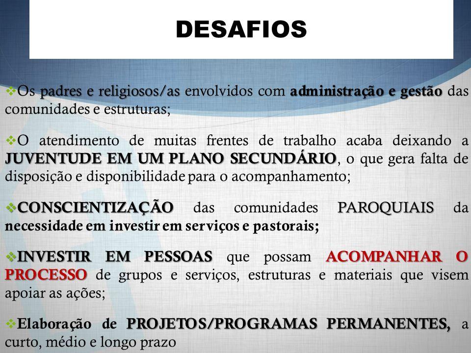 DESAFIOS padres e religiosos/as administração e gestão Os padres e religiosos/as envolvidos com administração e gestão das comunidades e estruturas; J