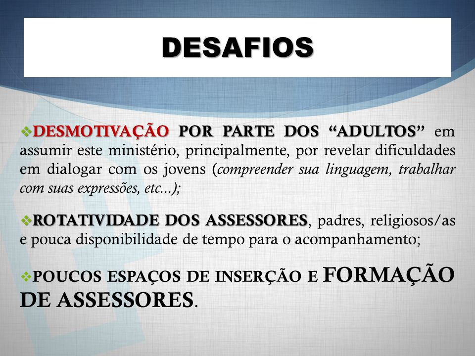 DESMOTIVAÇÃO POR PARTE DOS ADULTOS DESMOTIVAÇÃO POR PARTE DOS ADULTOS em assumir este ministério, principalmente, por revelar dificuldades em dialogar