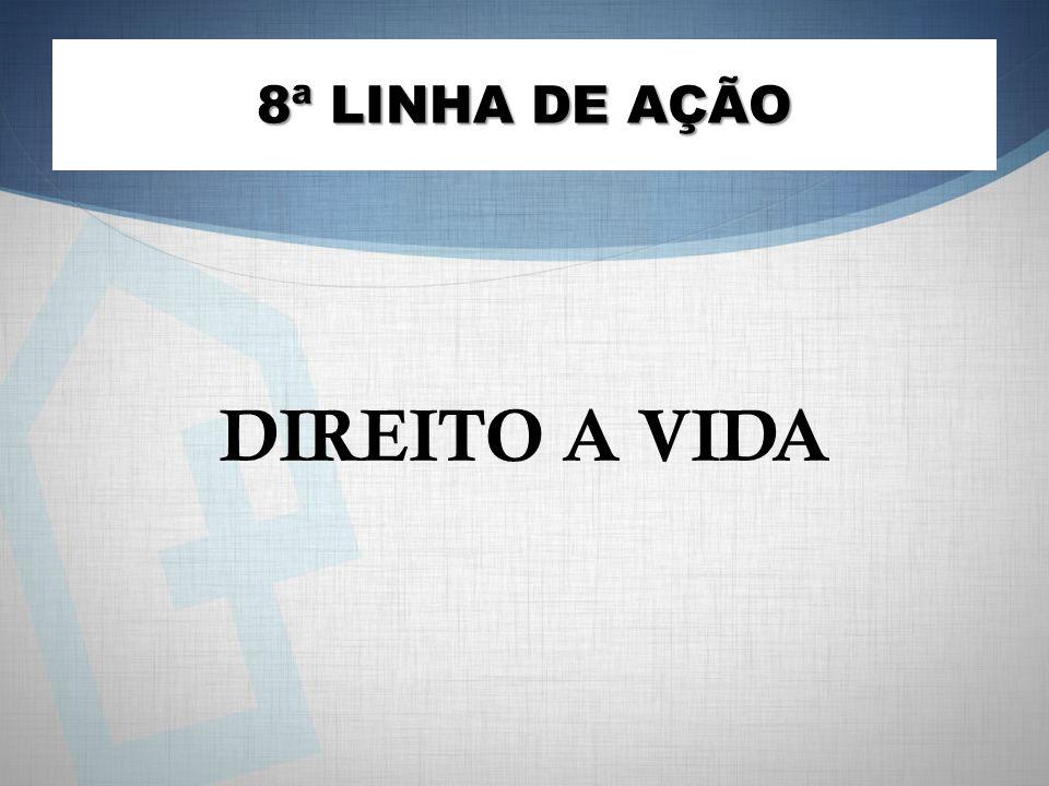 DIREITO A VIDA 8ª LINHA DE AÇÃO