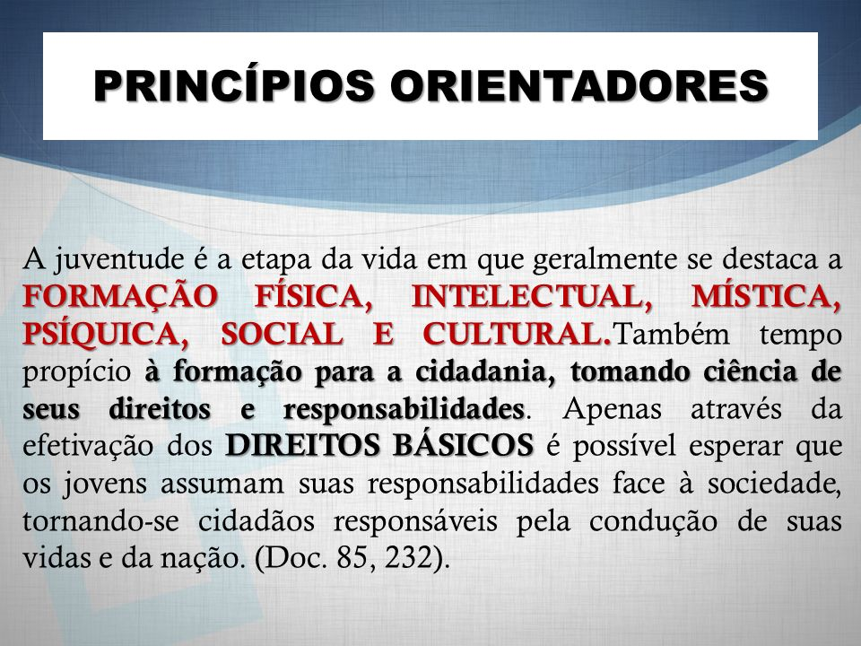 PRINCÍPIOS ORIENTADORES FORMAÇÃO FÍSICA, INTELECTUAL, MÍSTICA, PSÍQUICA, SOCIAL E CULTURAL.