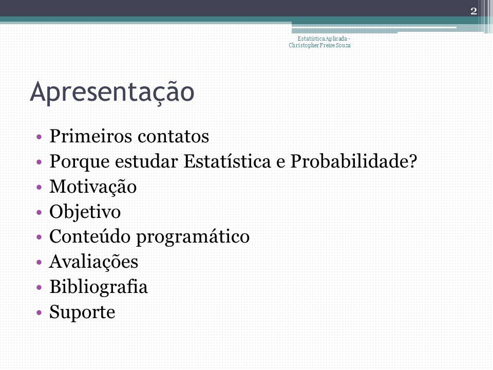 Apresentação Primeiros contatos Porque estudar Estatística e Probabilidade.
