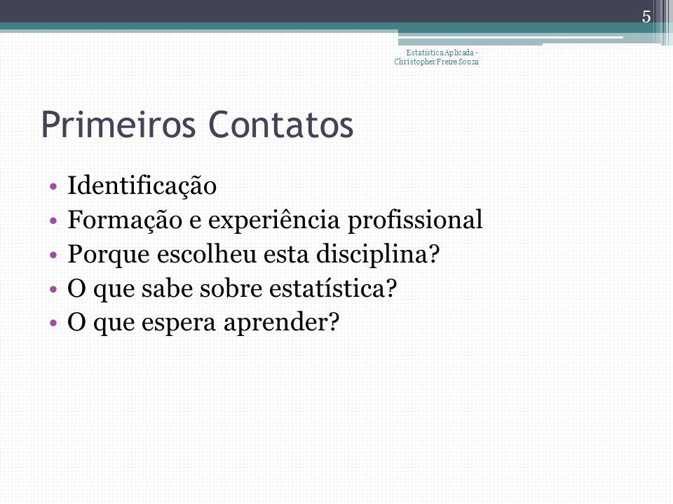 Primeiros Contatos Identificação Formação e experiência profissional Porque escolheu esta disciplina.