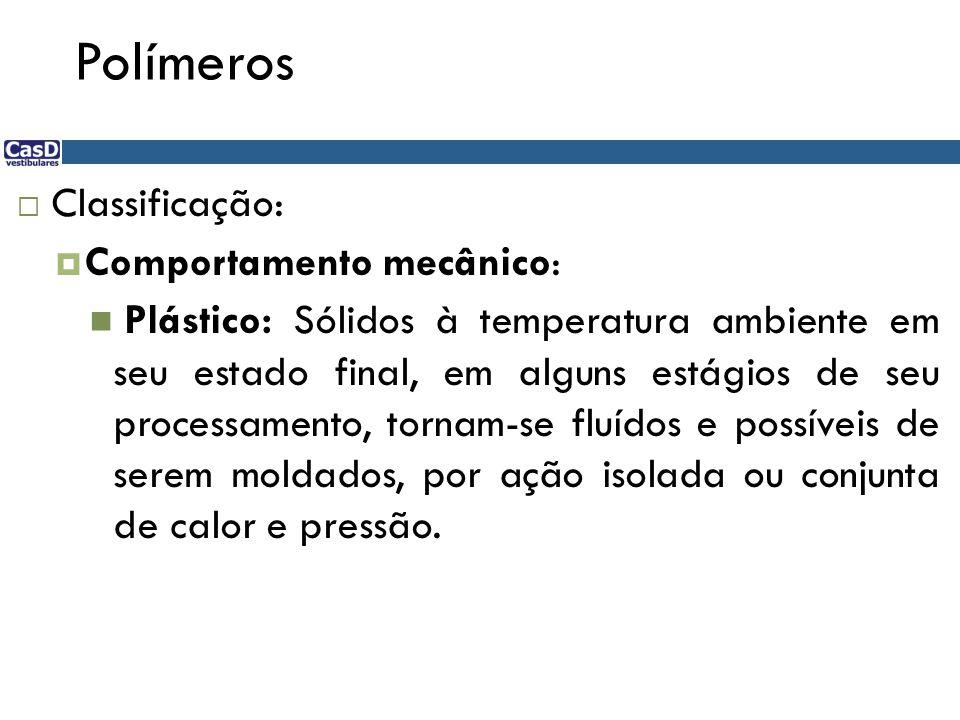 Polímeros Classificação: Comportamento mecânico: Plástico: Sólidos à temperatura ambiente em seu estado final, em alguns estágios de seu processamento