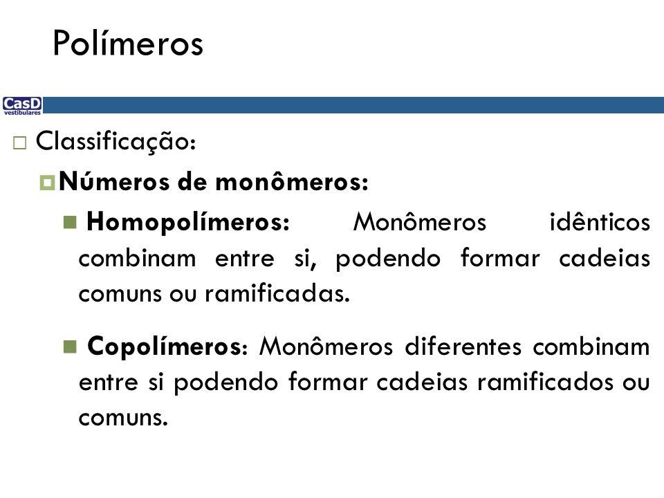 Polímeros Classificação: Números de monômeros: Homopolímeros: Monômeros idênticos combinam entre si, podendo formar cadeias comuns ou ramificadas. Cop