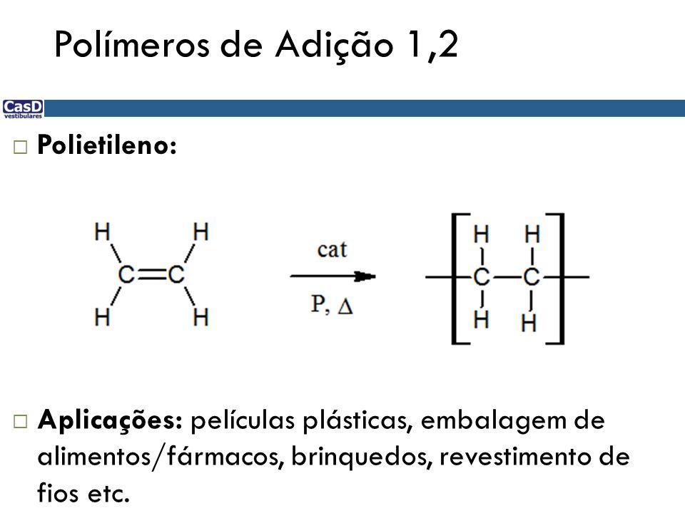 Polímeros de Adição 1,2 Polietileno: Aplicações: películas plásticas, embalagem de alimentos/fármacos, brinquedos, revestimento de fios etc.