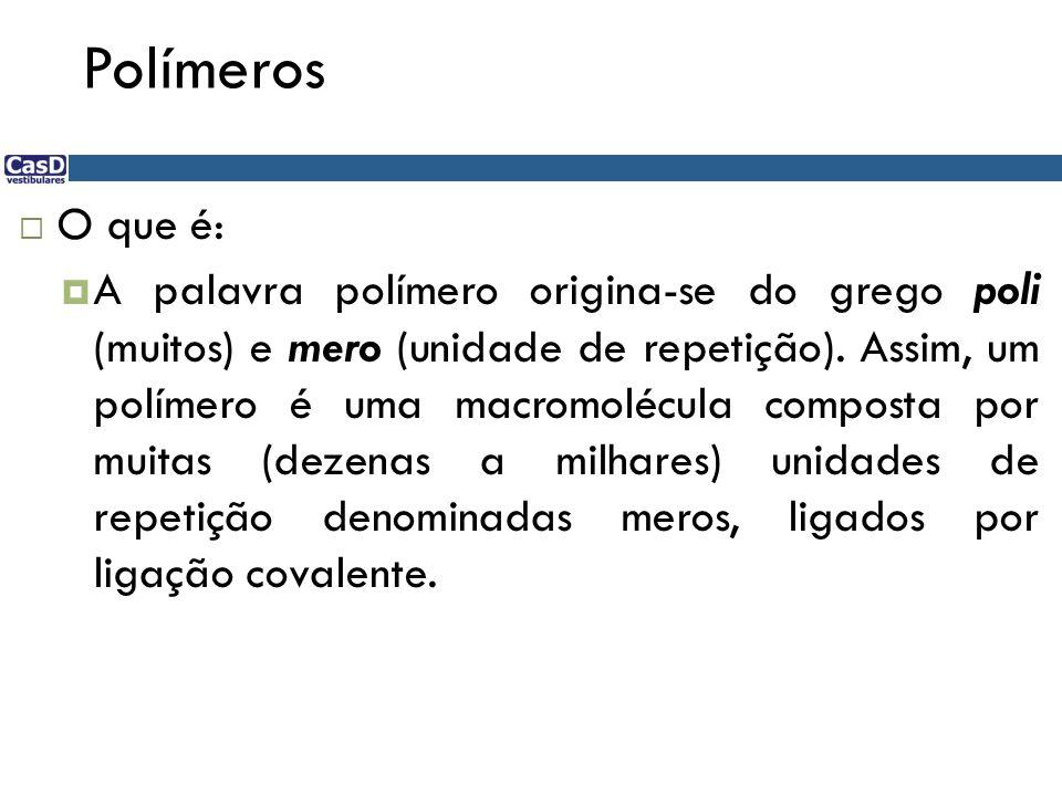 Polímeros O que é: A palavra polímero origina-se do grego poli (muitos) e mero (unidade de repetição). Assim, um polímero é uma macromolécula composta