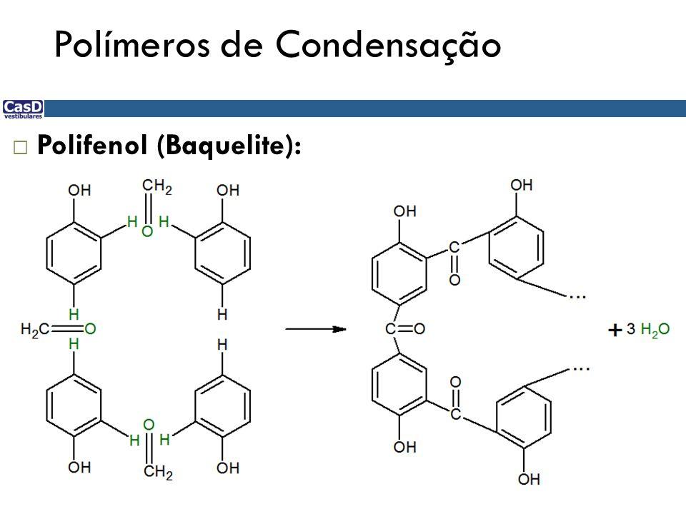 Polímeros de Condensação Polifenol (Baquelite):
