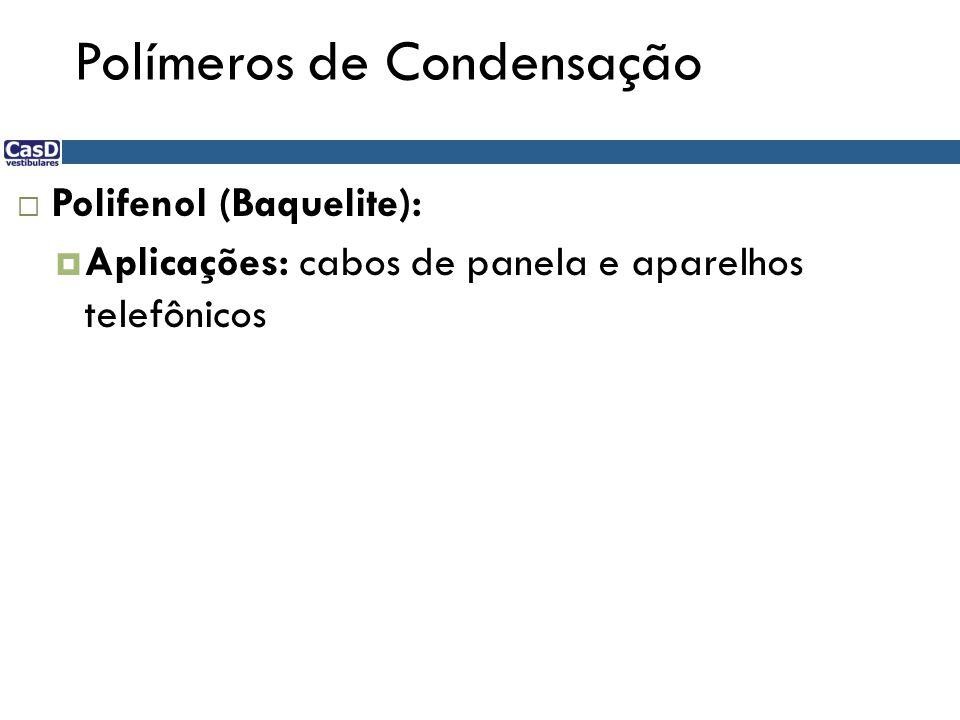 Polímeros de Condensação Polifenol (Baquelite): Aplicações: cabos de panela e aparelhos telefônicos