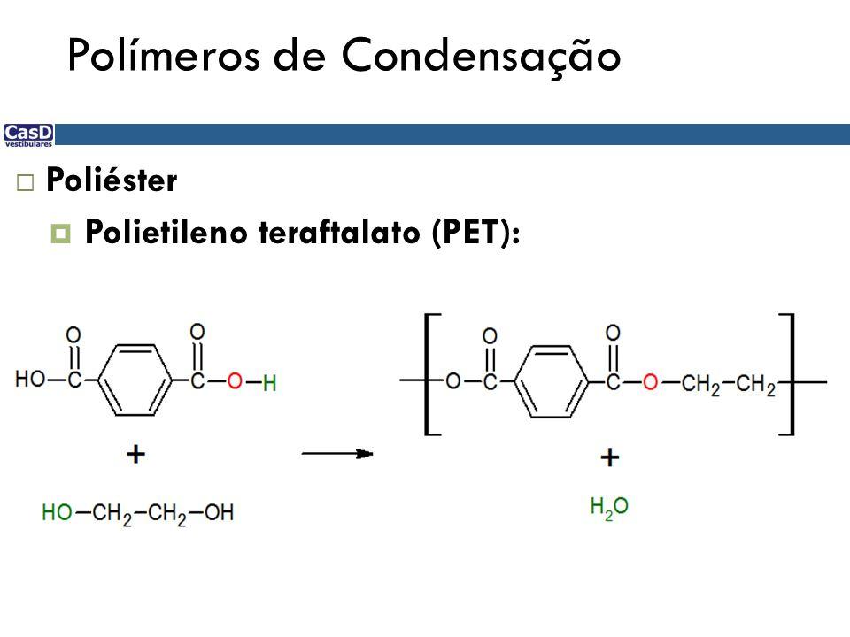 Polímeros de Condensação Poliéster Polietileno teraftalato (PET):
