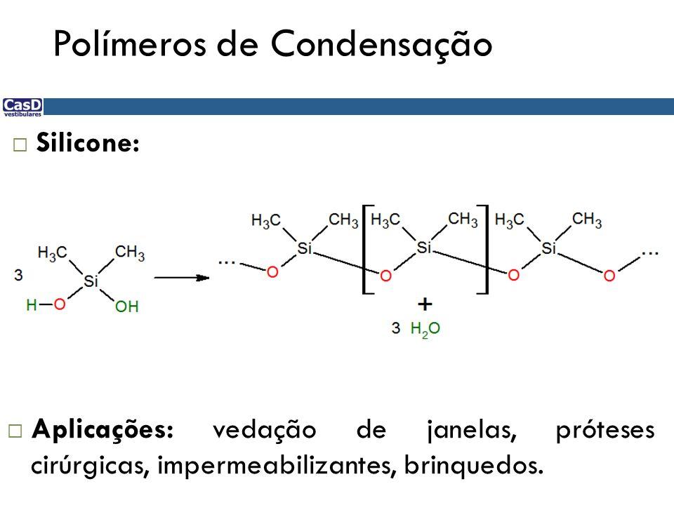 Polímeros de Condensação Silicone: Aplicações: vedação de janelas, próteses cirúrgicas, impermeabilizantes, brinquedos.