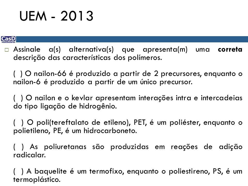 UEM - 2013 Assinale a(s) alternativa(s) que apresenta(m) uma correta descrição das características dos polímeros. ( ) O nailon-66 é produzido a partir