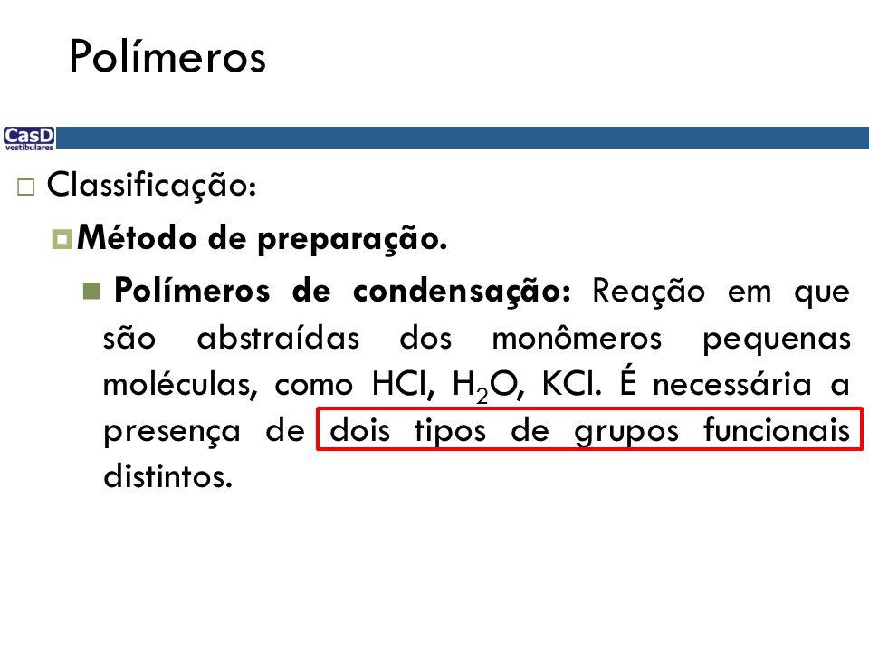 Polímeros Classificação: Método de preparação. Polímeros de condensação: Reação em que são abstraídas dos monômeros pequenas moléculas, como HCl, H 2