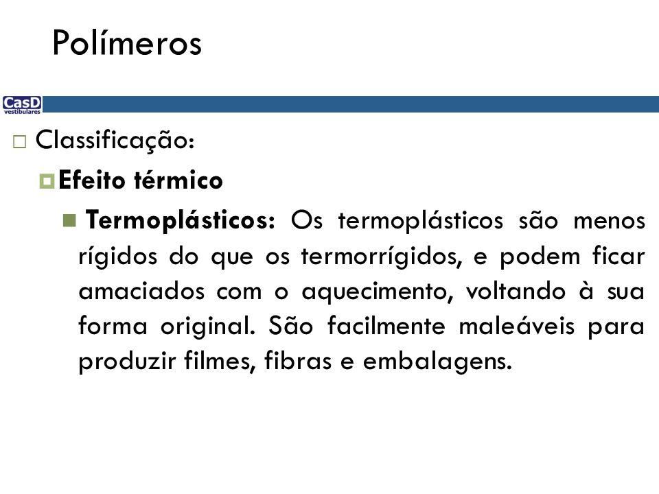 Polímeros Classificação: Efeito térmico Termoplásticos: Os termoplásticos são menos rígidos do que os termorrígidos, e podem ficar amaciados com o aqu